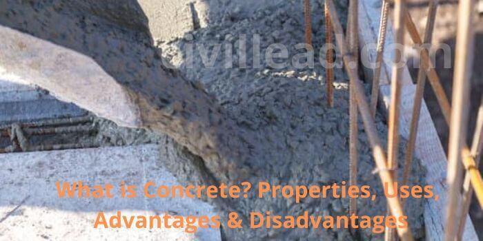 What is Concrete? Properties, Uses, Advantages & Disadvantages