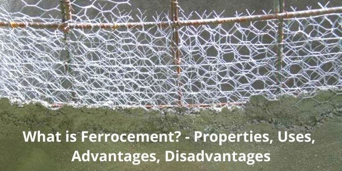 What is Ferrocement? - Properties, Uses, Advantages, Disadvantages