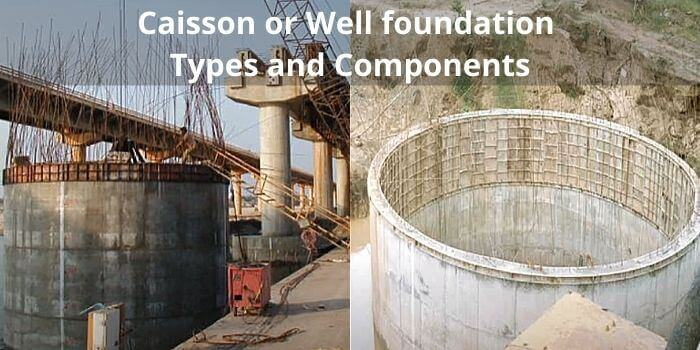 Caisson or Well foundation - Types and Components Civil Lead