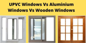 UPVC Windows Vs Aluminium Windows Vs Wooden Windows