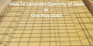 How To Calculate Quantity of Steel In One Way Slab?