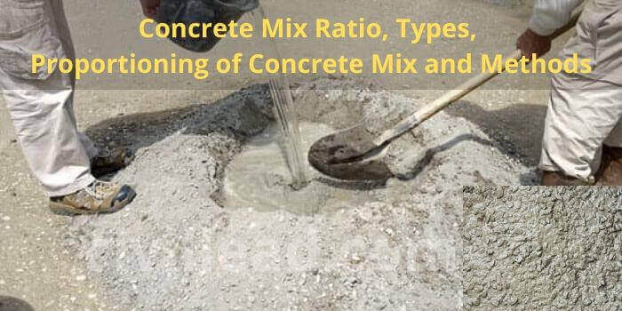 Concrete Mix Ratio, Types, Proportioning of Concrete Mix and Methods