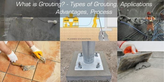 What is Grouting - Types of Grouting, Advantages, Applications, Process